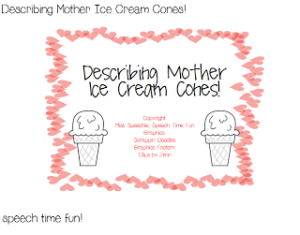 Describing Mother Ice Cream Cones!
