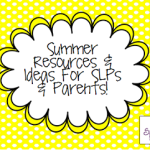 Summer Resources & Ideas for SLPs and Parents!