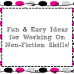 Fun & Easy Ideas for Working On Non-Fiction Skills