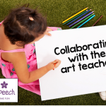 Collaborating with the art teacher! (tips and ideas for the school SLP)