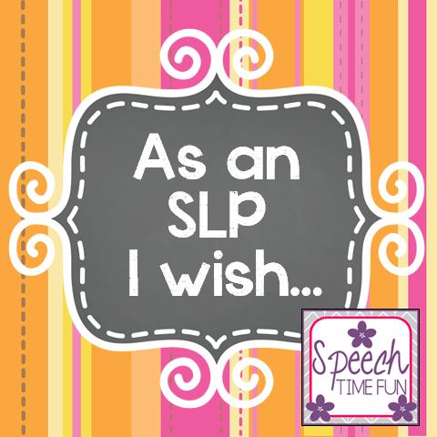 As an SLP I wish…
