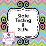 State Testing & SLPs (my thoughts, feelings, and ideas)