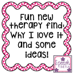 Fun New Therapy Find: Why I Love It & Some Ideas!