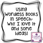 Using Wordless Books In Speech: Why I love them & fun ideas!