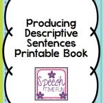 Producing Descriptive Sentences Printable Book!!