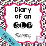 Diary of an SLP Mommy: Play Time!