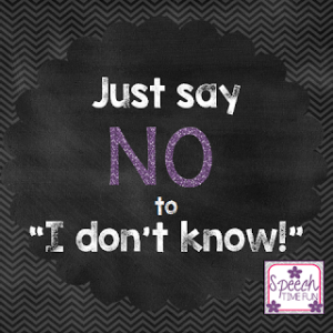 "Just say NO to ""I don't know!"""