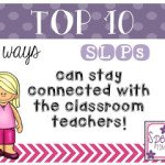 Top 10 Ways SLPs Can Stay Connected With Classroom Teachers!