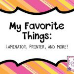 My Favorite Things: Laminator, Printer, and More!!!
