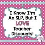 I Know I'm An SLP But I Do Like Teacher Discounts!