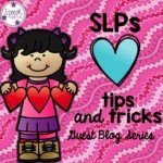 SLPs Love Tips & Tricks! Introducing..my month long guest blogger series!