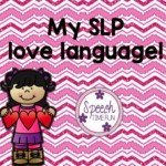 My SLP Love Language!