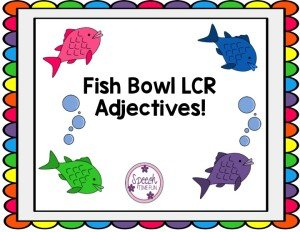 Fish Bowl LCR Adjectives - Speech Time Fun