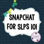 Snapchat For SLPs 101: What is it?  How can I use it?