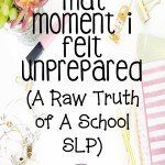 That Moment I Felt Unprepared (A Raw Truth of A School SLP)