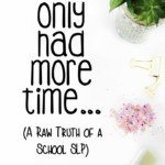 If I Only Had More Time….(A Raw Truth Of A School SLP)