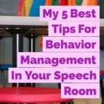 My 5 Best Tips For Behavior Management In Your Speech Room