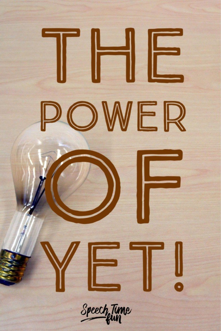 """Consider the power of """"yet"""" during your speech therapy sessions. Sometimes our kids think they can't achieve something, but we have to remind them of yet!"""