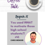 15: You Used WHAT To Motivate Those High School Students?!
