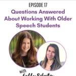 17: Questions Answered About Working With Older Speech Students