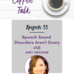 33: Speech Sound Disorders Aren't Scary