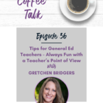 36: Tips for General Ed Teachers – Always Fun with a Teacher's Point of View