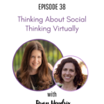38: Thinking About Social Thinking Virtually