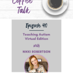 40: Teaching Autism Virtual Edition with Nikki Robertson
