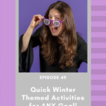 49: Quick Winter Themed Activities for ANY Goal!