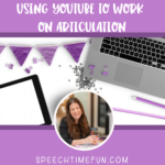 Using YouTube to Work on Articulation