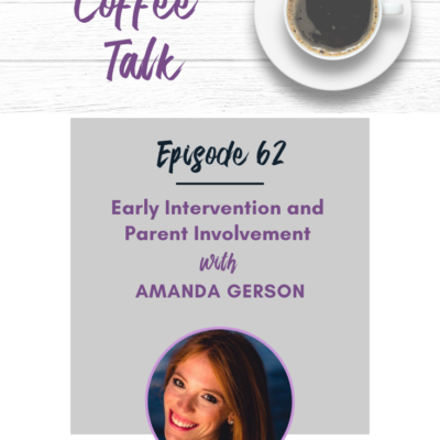 62: Early Intervention and Parent Involvement with Amanda Gerson