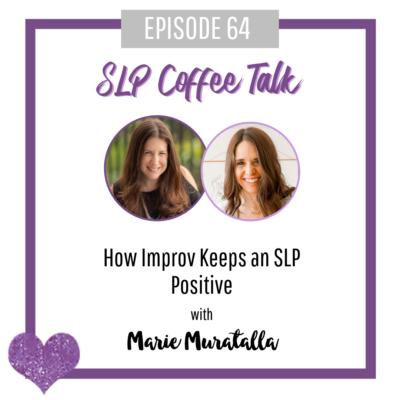 64: How Improv Keeps an SLP Positive with Marie Muratalla