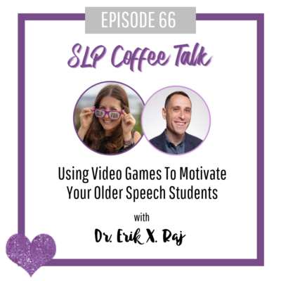 66: Using Video Games To Motivate Your Older Speech Students with Dr. Erik X. Raj