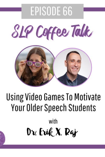 Using Video Games To Motivate Your Older Speech Students with Dr. Erik X. Raj