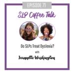 71: Do SLPs Treat Dyslexia? with Jeannette Washington