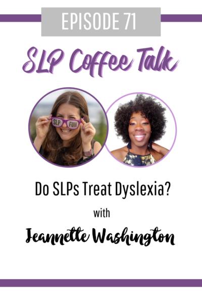 Do SLPs Treat Dyslexia? with Jeannette Washington