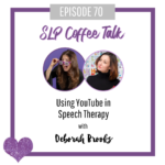 70: Using YouTube in Speech Therapy with Deborah Brooks