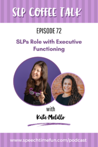 SLPs Role with Executive Functioning with Kate Melillo