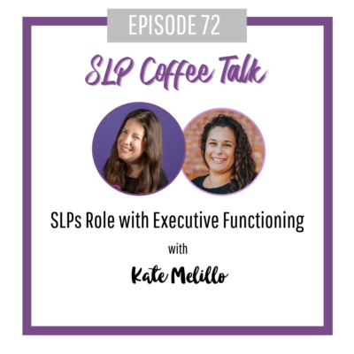 72: SLPs Role with Executive Functioning with Kate Melillo