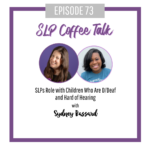 73: SLPs Role with Children Who Are D/Deaf and Hard of Hearing with Sydney Bassard