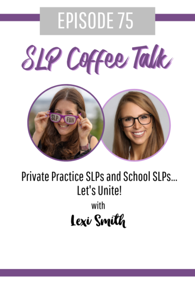 Private Practice SLPs and School SLPs...Let's Unite! with Lexi Smith