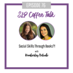 76: Social Skills Through Books?! with Kimberley Delude