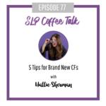 77: 5 Tips for Brand New CFs
