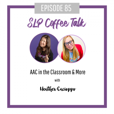 85: AAC in the Classroom & More with Heather Cacioppo