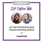 87: Let's Talk To Kids About Our Brains (Executive Functioning and More!) with Danielle Kent