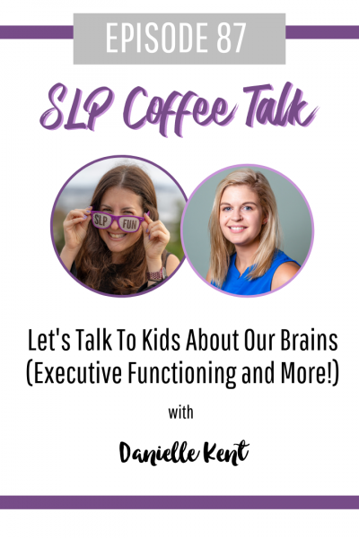 Let's Talk To Kids About Our Brains (Executive Functioning and More!) with Danielle Kent